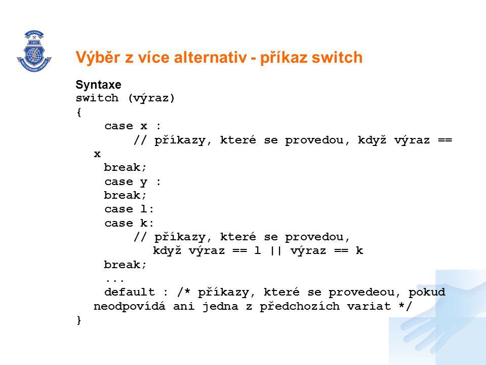 Nadpis Syntaxe switch (výraz) { case x : // příkazy, které se provedou, když výraz == x break; case y : break; case l: case k: // příkazy, které se pr