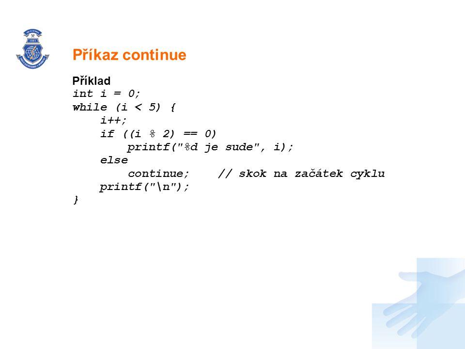 Nadpis Příklad int i = 0; while (i < 5) { i++; if ((i % 2) == 0) printf(