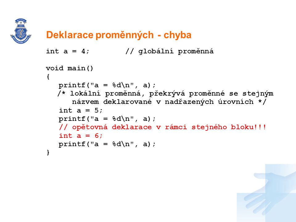 Nadpis int a = 4; // globální proměnná void main() { printf(