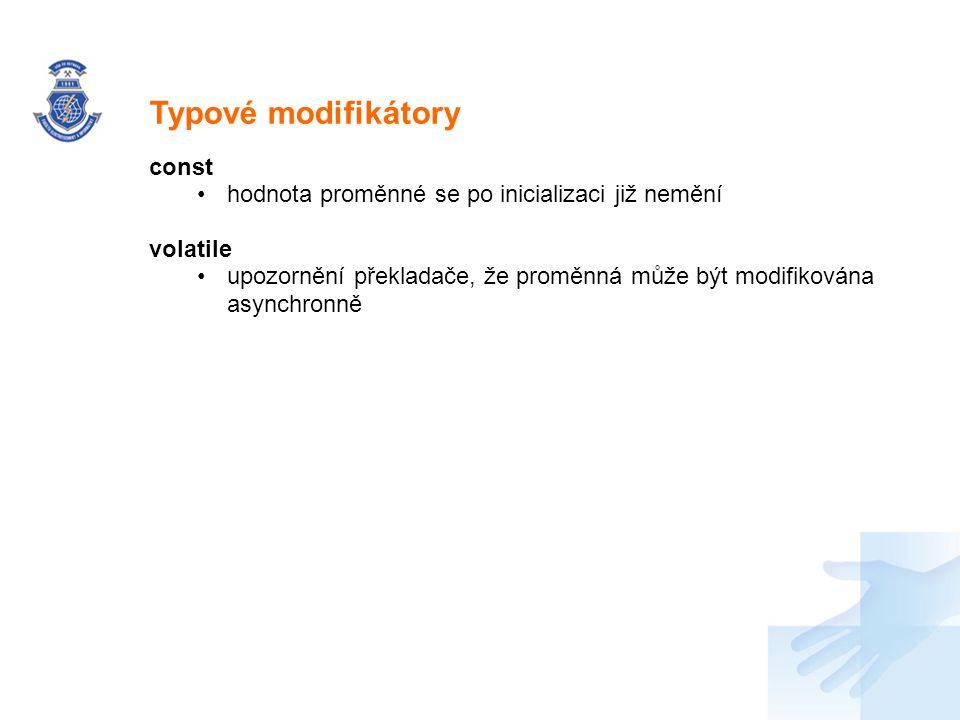 Nadpis const hodnota proměnné se po inicializaci již nemění volatile upozornění překladače, že proměnná může být modifikována asynchronně Typové modif