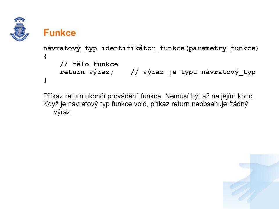 Nadpis návratový_typ identifikátor_funkce(parametry_funkce) { // tělo funkce return výraz; // výraz je typu návratový_typ } Příkaz return ukončí prová
