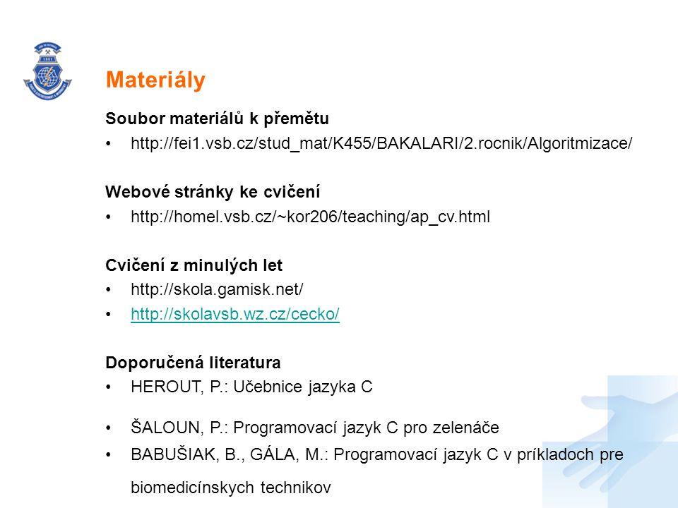 Nadpis Soubor materiálů k přemětu http://fei1.vsb.cz/stud_mat/K455/BAKALARI/2.rocnik/Algoritmizace/ Webové stránky ke cvičení http://homel.vsb.cz/~kor
