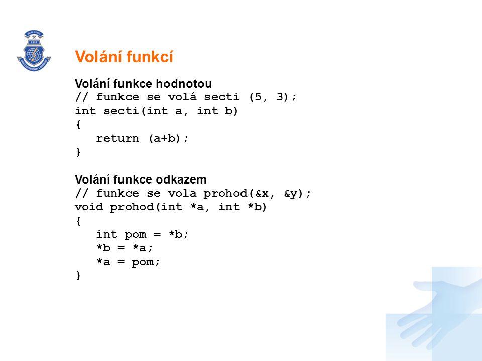 Nadpis Volání funkce hodnotou // funkce se volá secti (5, 3); int secti(int a, int b) { return (a+b); } Volání funkce odkazem // funkce se vola prohod