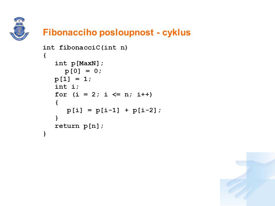 Nadpis int fibonacciC(int n) { int p[MaxN]; p[0] = 0; p[1] = 1; int i; for (i = 2; i <= n; i++) { p[i] = p[i-1] + p[i-2]; } return p[n]; } Fibonacciho