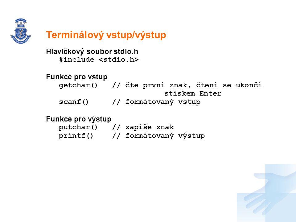 Nadpis Hlavičkový soubor stdio.h #include Funkce pro vstup getchar() // čte první znak, čtení se ukončí stiskem Enter scanf() // formátovaný vstup Fun