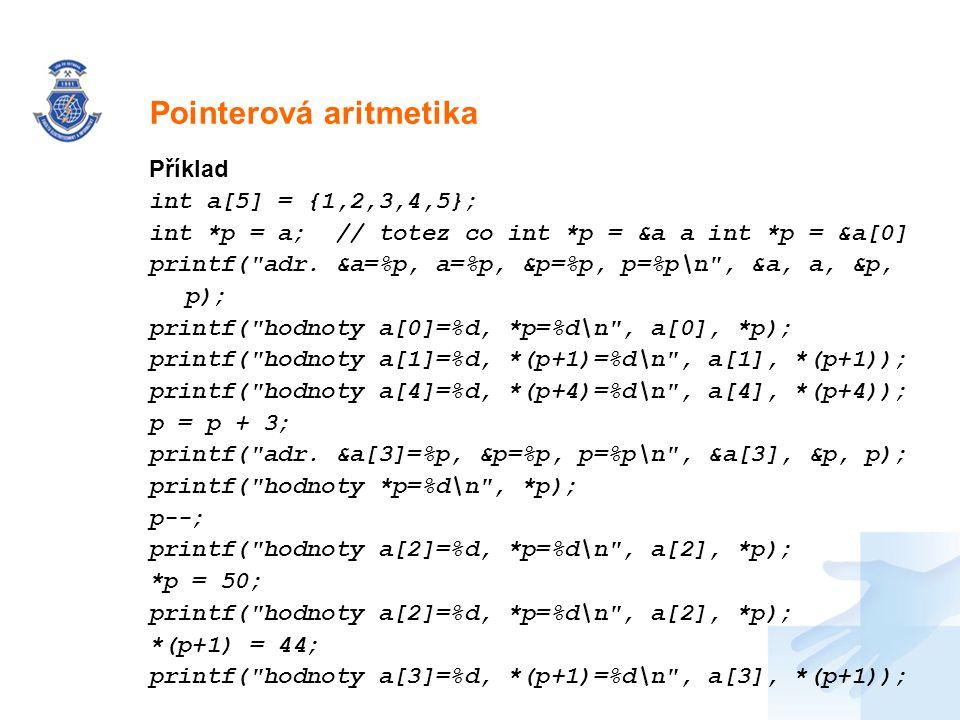 Nadpis Příklad int a[5] = {1,2,3,4,5}; int *p = a; // totez co int *p = &a a int *p = &a[0] printf(