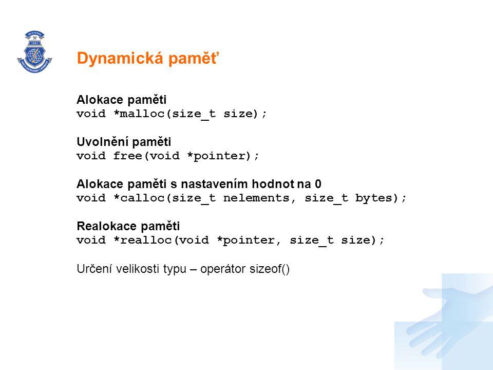 Nadpis Alokace paměti void *malloc(size_t size); Uvolnění paměti void free(void *pointer); Alokace paměti s nastavením hodnot na 0 void *calloc(size_t