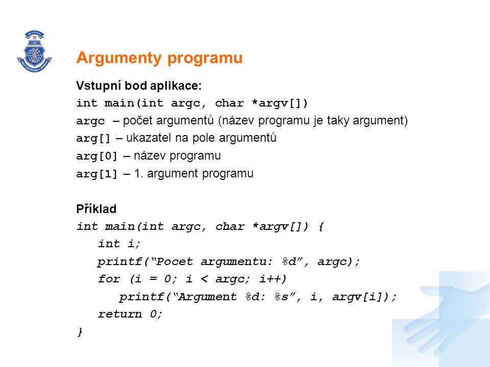 Nadpis Vstupní bod aplikace: int main(int argc, char *argv[]) argc – počet argumentů (název programu je taky argument) arg[] – ukazatel na pole argume