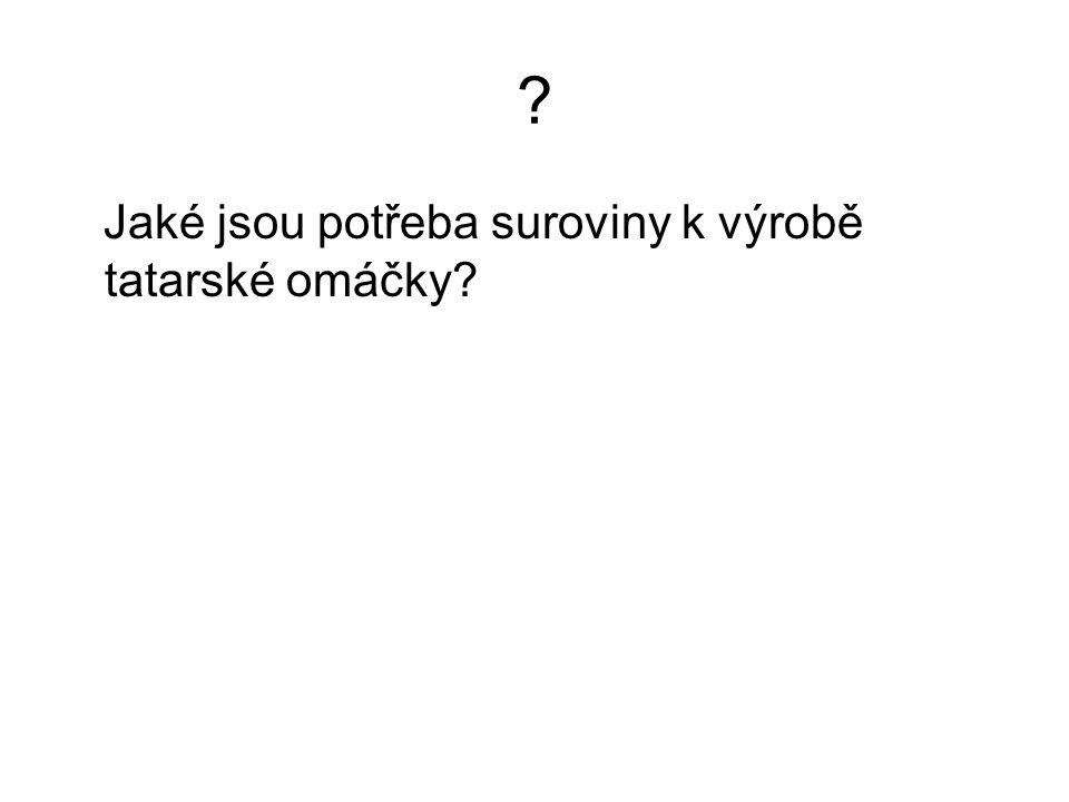 ? Jaké jsou potřeba suroviny k výrobě tatarské omáčky?