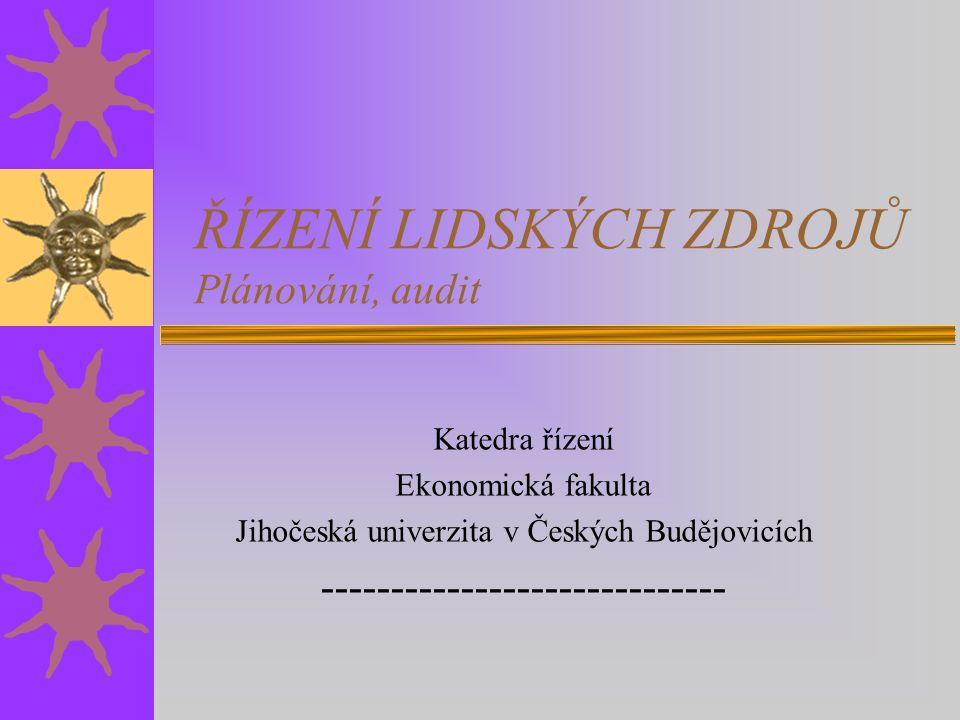 ŘÍZENÍ LIDSKÝCH ZDROJŮ Plánování, audit Katedra řízení Ekonomická fakulta Jihočeská univerzita v Českých Budějovicích -----------------------------