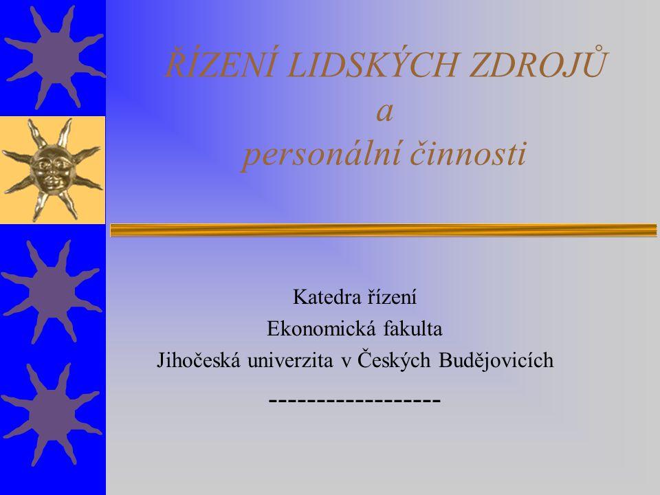 ŘÍZENÍ LIDSKÝCH ZDROJŮ a personální činnosti Katedra řízení Ekonomická fakulta Jihočeská univerzita v Českých Budějovicích ------------------
