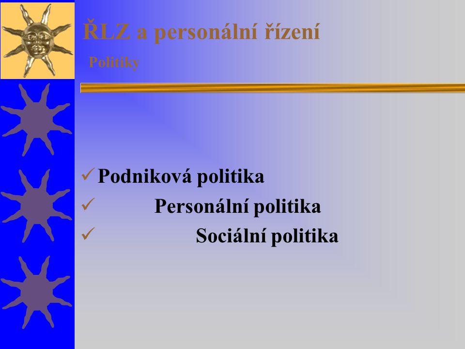 ŘLZ a personální řízení Politiky Podniková politika Personální politika Sociální politika