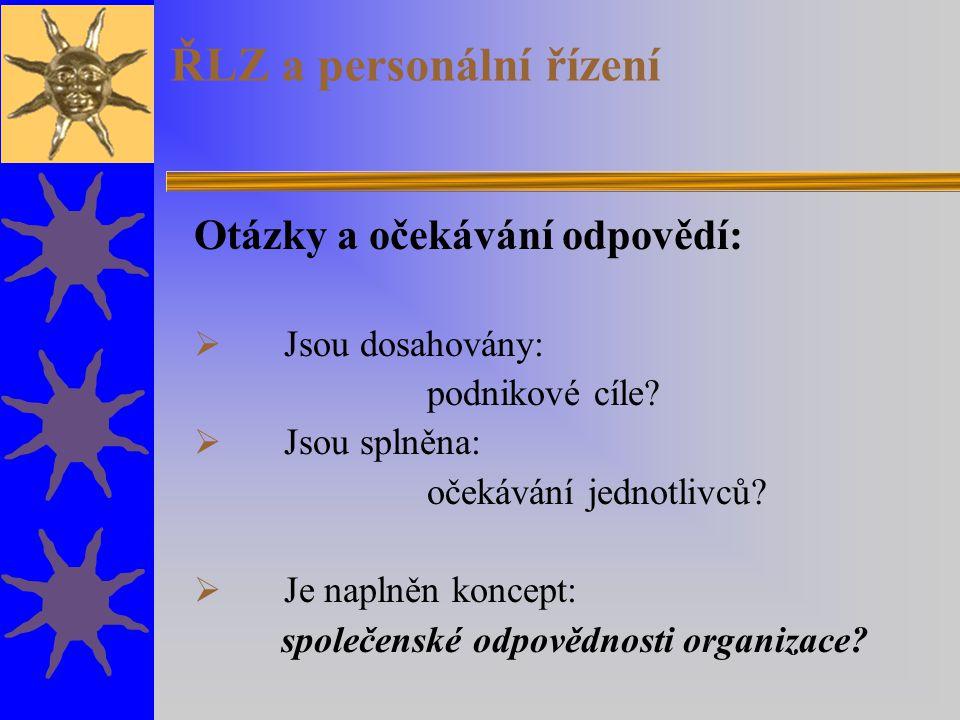 ŘLZ a personální řízení Otázky a očekávání odpovědí:  Jsou dosahovány: podnikové cíle.