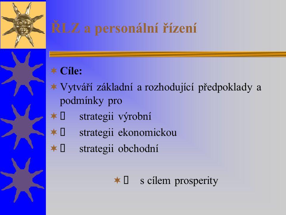 ŘLZ a personální řízení  Cíle:  Vytváří základní a rozhodující předpoklady a podmínky pro   strategii výrobní   strategii ekonomickou   strategii obchodní   s cílem prosperity
