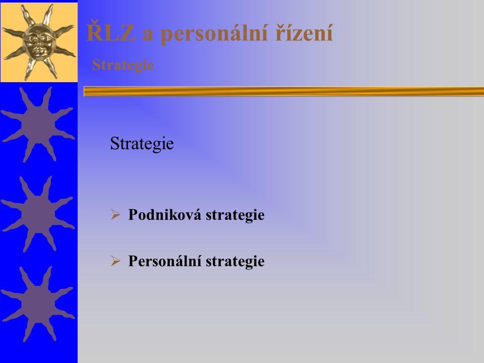 ŘLZ a personální řízení Strategie Strategie  Podniková strategie  Personální strategie