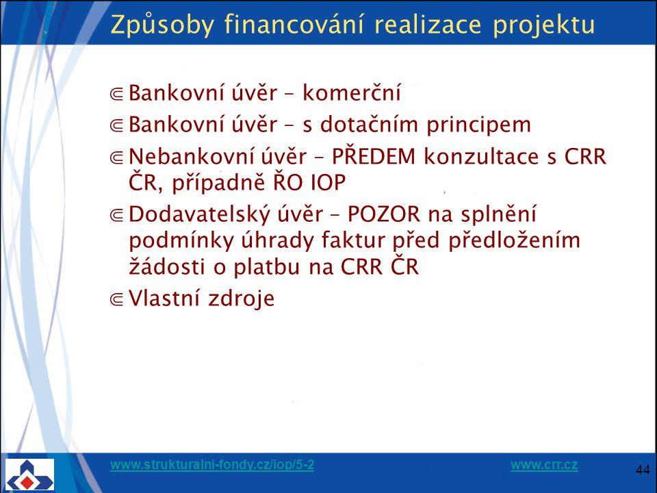 www.strukturalni-fondy.cz/iop/5-2www.strukturalni-fondy.cz/iop/5-2 www.crr.czwww.crr.cz 44 Způsoby financování realizace projektu ⋐Bankovní úvěr – komerční ⋐Bankovní úvěr – s dotačním principem ⋐Nebankovní úvěr – PŘEDEM konzultace s CRR ČR, případně ŘO IOP ⋐Dodavatelský úvěr – POZOR na splnění podmínky úhrady faktur před předložením žádosti o platbu na CRR ČR ⋐Vlastní zdroje