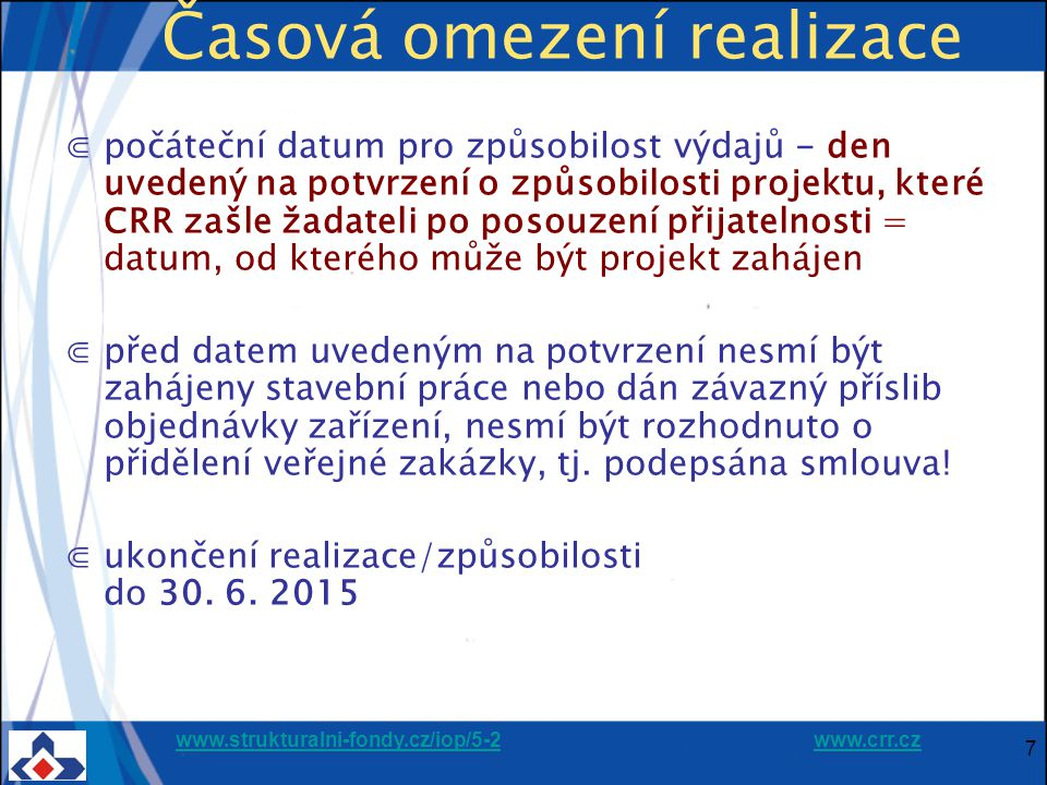 www.strukturalni-fondy.cz/iop/5-2www.strukturalni-fondy.cz/iop/5-2 www.crr.czwww.crr.cz 8 Způsobilost výdajů ⋐Pečlivě posuzujte způsobilost aktivit a výdajů z hlediska: ⋐věcného – viz vymezení pro jednotlivé aktivity v PPŽP (dále je nezbytná souvislost s projektem, hospodárnost apod.) ⋐časového – pozor u Regenerace bytových domů a z části i u Pilotních projektů nejsou náklady způsobilé od 1.1.2007, ale až do data potvrzení způsobilosti projektu pobočkou ⋐dokladového – předem si s vašimi účetními i dodavateli zajistěte dostatečnou průkaznost a podrobnost účetních dokladů ( PPŽP, kap.