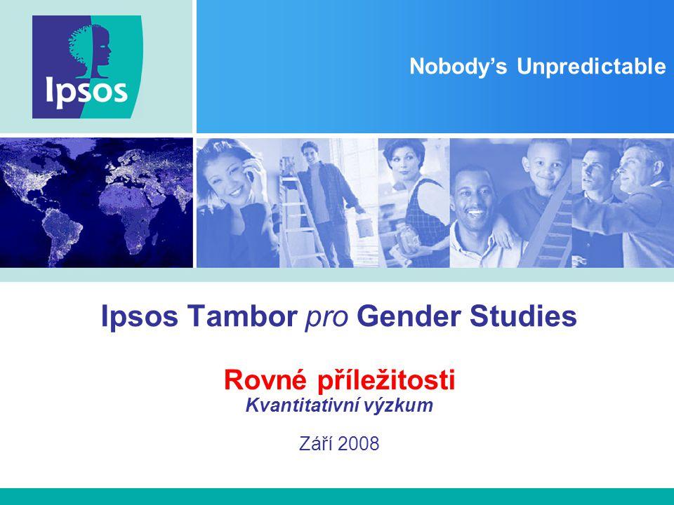 Nobody's Unpredictable Ipsos Tambor pro Gender Studies Rovné příležitosti Kvantitativní výzkum Září 2008