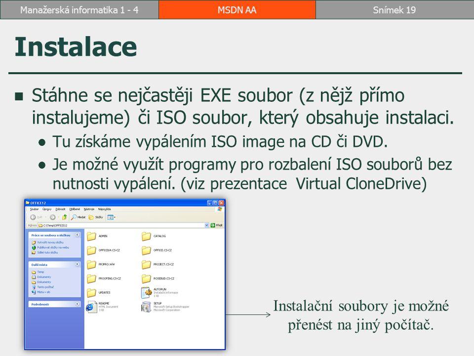 Instalace Stáhne se nejčastěji EXE soubor (z nějž přímo instalujeme) či ISO soubor, který obsahuje instalaci.
