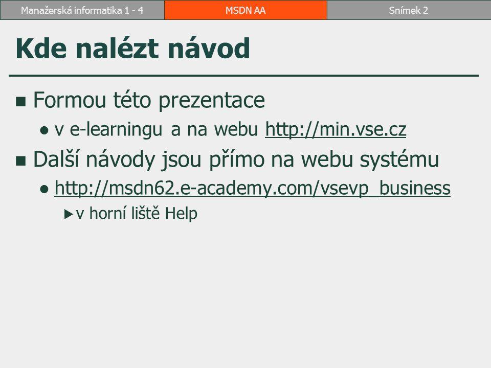 MSDN AASnímek 2Manažerská informatika 1 - 4 Kde nalézt návod Formou této prezentace v e-learningu a na webu http://min.vse.czhttp://min.vse.cz Další n