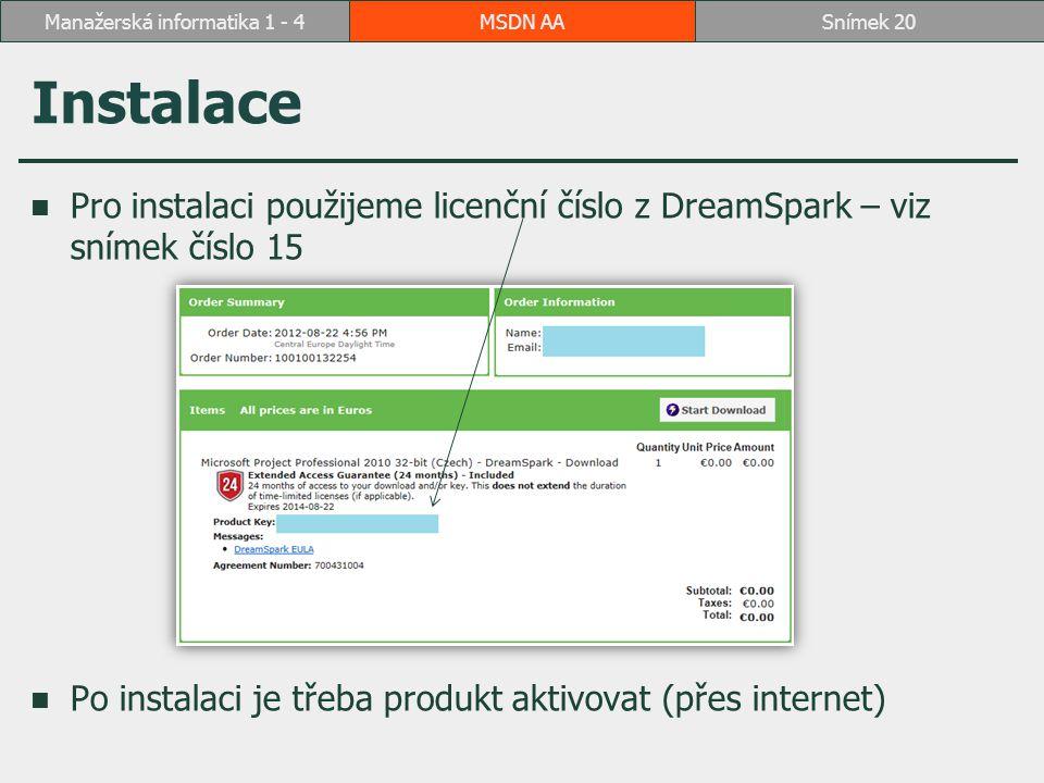 Instalace Pro instalaci použijeme licenční číslo z DreamSpark – viz snímek číslo 15 Po instalaci je třeba produkt aktivovat (přes internet) MSDN AASnímek 20Manažerská informatika 1 - 4