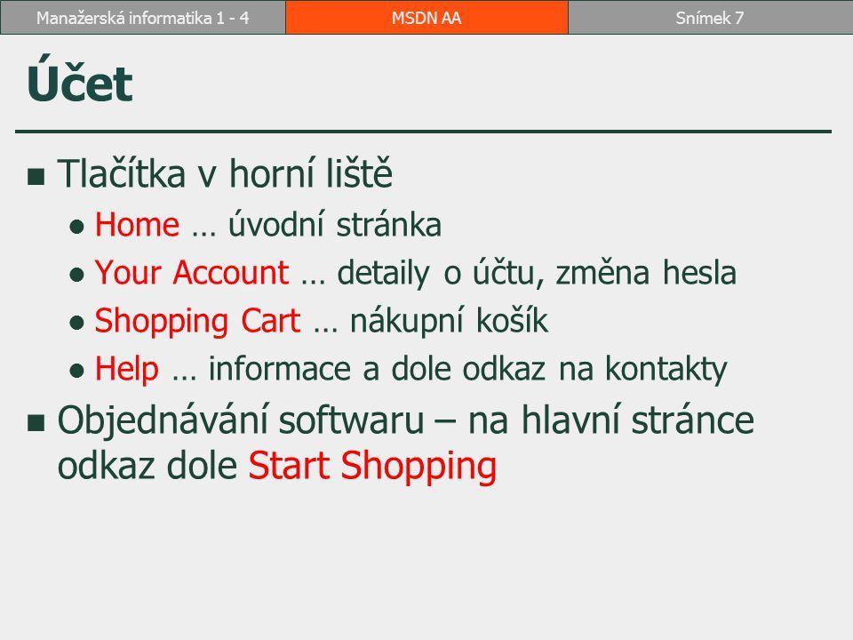 Účet Tlačítka v horní liště Home … úvodní stránka Your Account … detaily o účtu, změna hesla Shopping Cart … nákupní košík Help … informace a dole odkaz na kontakty Objednávání softwaru – na hlavní stránce odkaz dole Start Shopping MSDN AASnímek 7Manažerská informatika 1 - 4