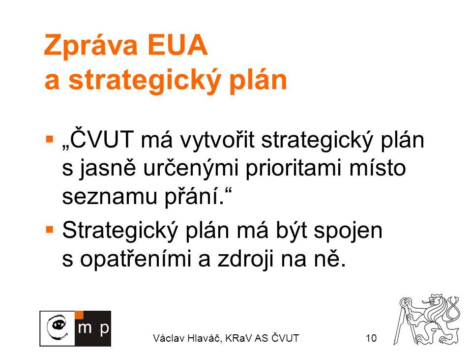 """Václav Hlaváč, KRaV AS ČVUT10 Zpráva EUA a strategický plán  """"ČVUT má vytvořit strategický plán s jasně určenými prioritami místo seznamu přání.  Strategický plán má být spojen s opatřeními a zdroji na ně."""