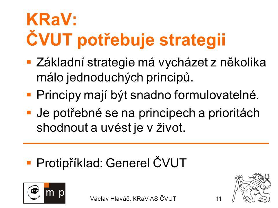 Václav Hlaváč, KRaV AS ČVUT11 KRaV: ČVUT potřebuje strategii  Základní strategie má vycházet z několika málo jednoduchých principů.  Principy mají b