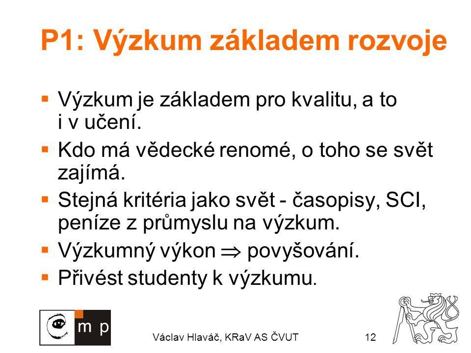 Václav Hlaváč, KRaV AS ČVUT12 P1: Výzkum základem rozvoje  Výzkum je základem pro kvalitu, a to i v učení.  Kdo má vědecké renomé, o toho se svět za