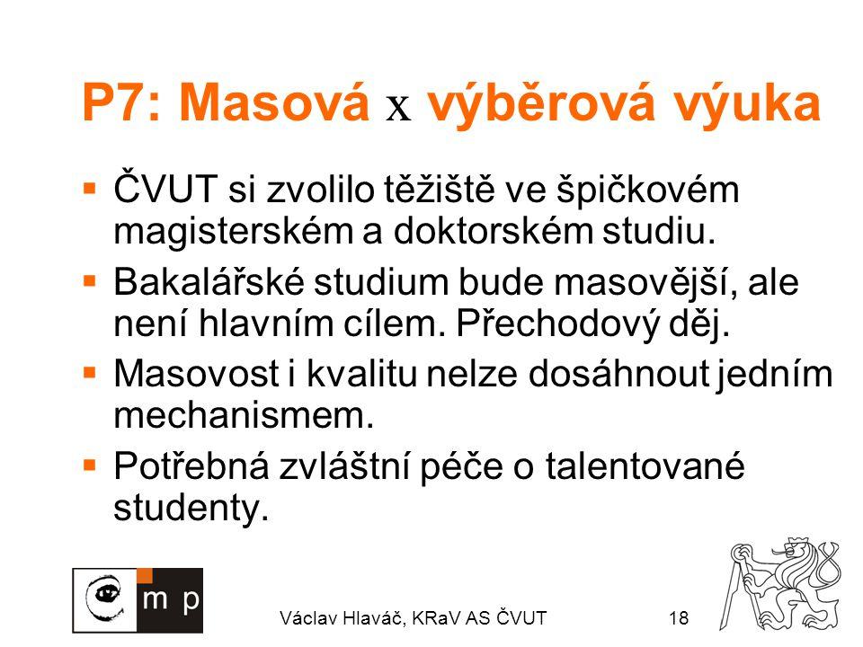 Václav Hlaváč, KRaV AS ČVUT18 P7: Masová x výběrová výuka  ČVUT si zvolilo těžiště ve špičkovém magisterském a doktorském studiu.  Bakalářské studiu