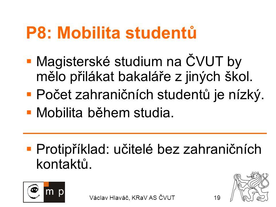 Václav Hlaváč, KRaV AS ČVUT19 P8: Mobilita studentů  Magisterské studium na ČVUT by mělo přilákat bakaláře z jiných škol.  Počet zahraničních studen