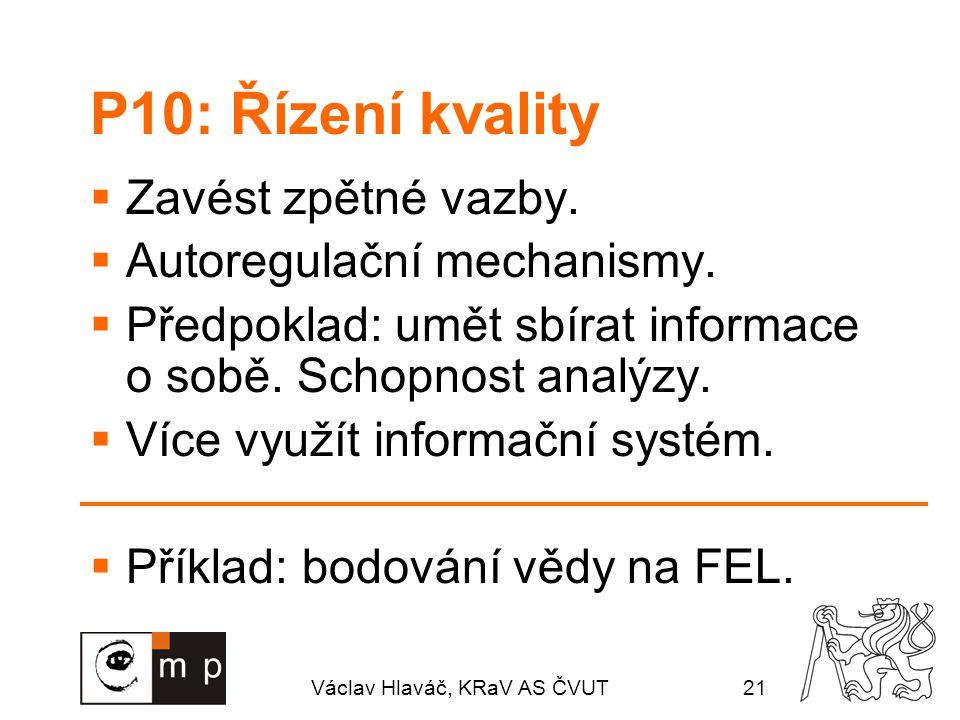Václav Hlaváč, KRaV AS ČVUT21 P10: Řízení kvality  Zavést zpětné vazby.  Autoregulační mechanismy.  Předpoklad: umět sbírat informace o sobě. Schop