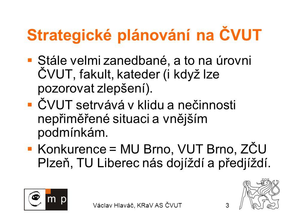 Václav Hlaváč, KRaV AS ČVUT3 Strategické plánování na ČVUT  Stále velmi zanedbané, a to na úrovni ČVUT, fakult, kateder (i když lze pozorovat zlepšení).