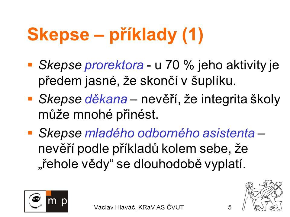 Václav Hlaváč, KRaV AS ČVUT5 Skepse – příklady (1)  Skepse prorektora - u 70 % jeho aktivity je předem jasné, že skončí v šuplíku.