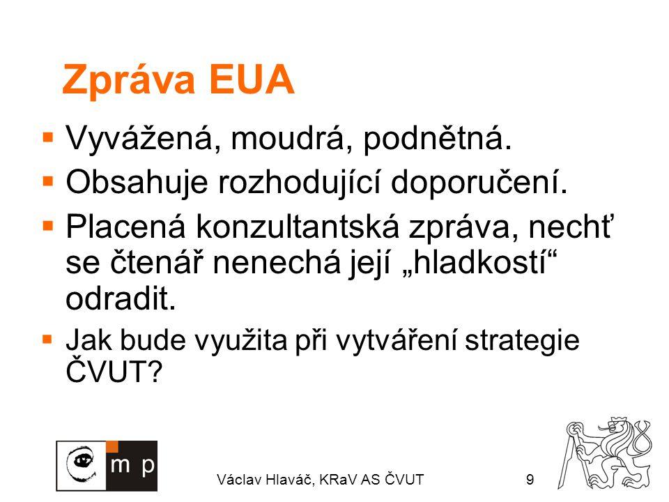 Václav Hlaváč, KRaV AS ČVUT9 Zpráva EUA  Vyvážená, moudrá, podnětná.  Obsahuje rozhodující doporučení.  Placená konzultantská zpráva, nechť se čten