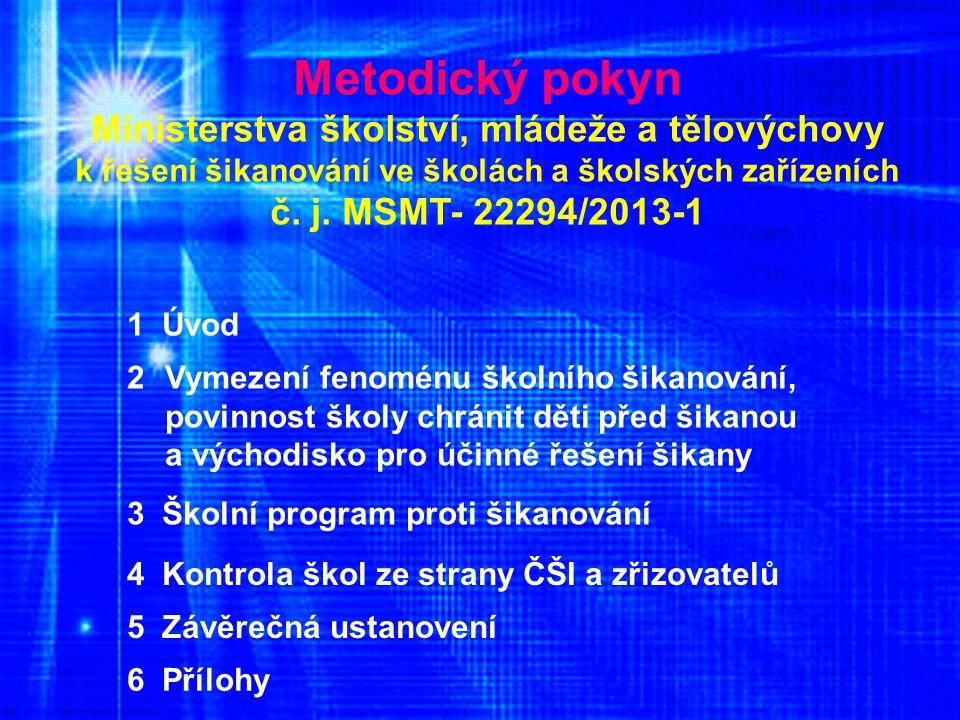 Metodický pokyn Ministerstva školství, mládeže a tělovýchovy k řešení šikanování ve školách a školských zařízeních č. j. MSMT- 22294/2013-1 1 Úvod 2Vy