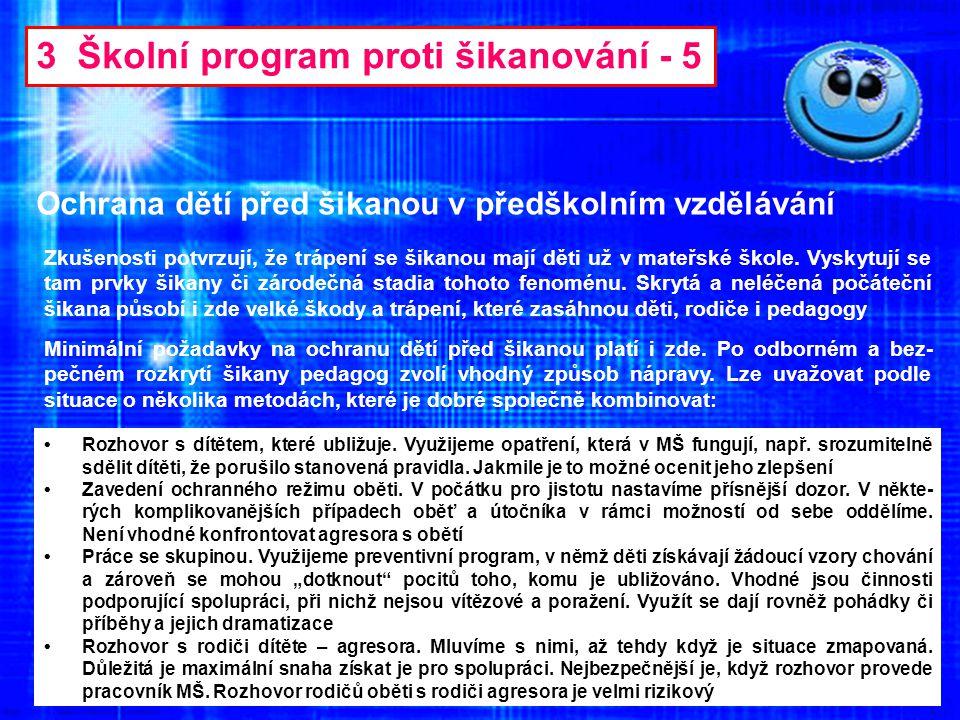 3 Školní program proti šikanování - 5 Ochrana dětí před šikanou v předškolním vzdělávání Zkušenosti potvrzují, že trápení se šikanou mají děti už v ma