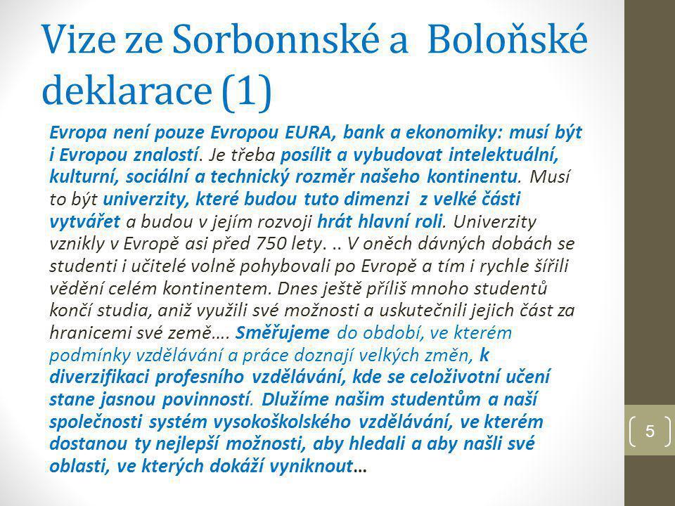 Vize ze Sorbonnské a Boloňské deklarace (2) Ve většině politického a akademického světa a ve veřejném mínění jsme svědky rostoucího uvědomění si potřeb vytvořit ucelenější Evropu s dalekosáhlejším vlivem založeném a budovaném zejména na posílení intelektuální, kulturní, sociální, vědecké a technologické dimenze tohoto kontinentu.