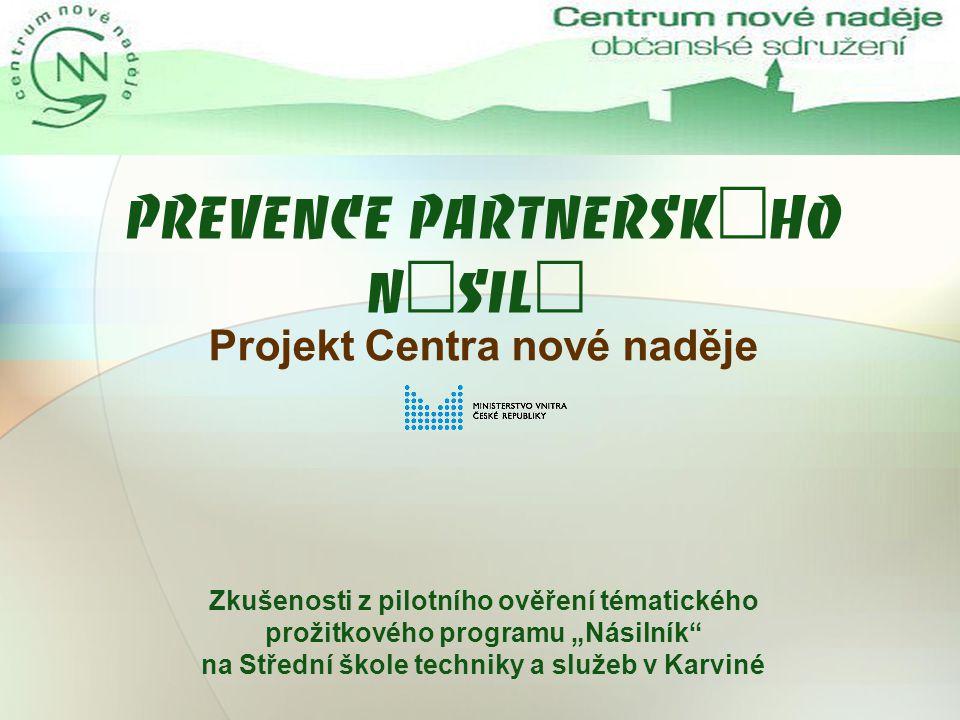 """Projekt Centra nové naděje   Zkušenosti z pilotního ověření tématického prožitkového programu """"Násilník na Střední škole techniky a služeb v Karviné"""