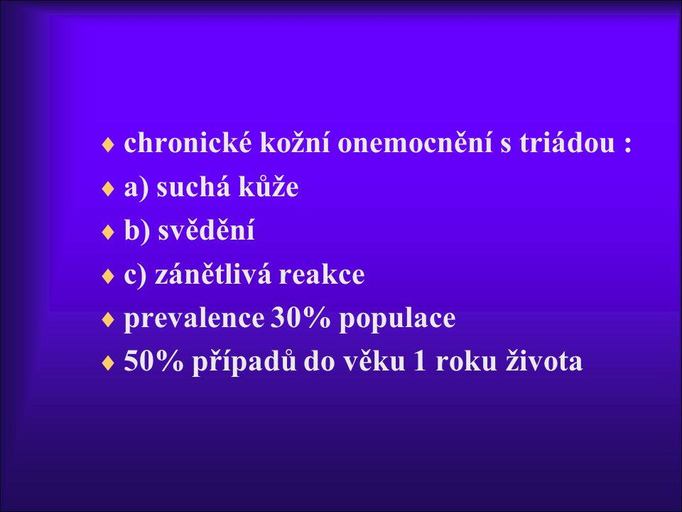  chronické kožní onemocnění s triádou :  a) suchá kůže  b) svědění  c) zánětlivá reakce  prevalence 30% populace  50% případů do věku 1 roku života