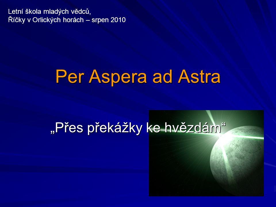 """Per Aspera ad Astra """"Přes překážky ke hvězdám Letní škola mladých vědců, Říčky v Orlických horách – srpen 2010"""