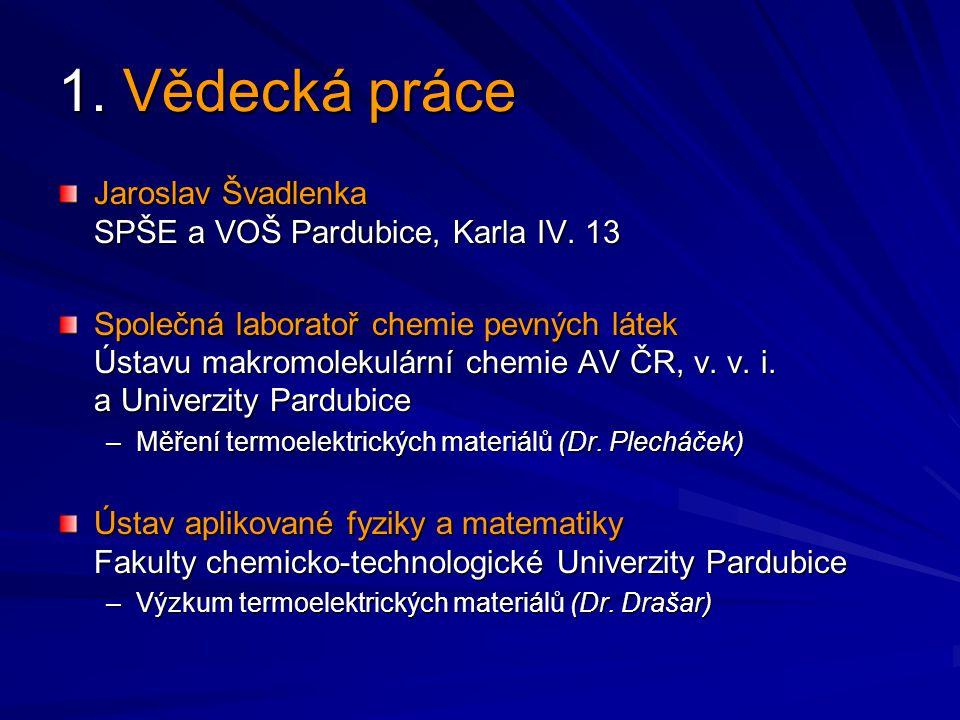 Termoelektrické jevy TE jevy: Seebeckův (1821), Peltierův a Thomsonův TE materiály: Bi 2 Te 3, PbTe, Zn 4 Sb 3, CeFe 0,9 Co 0,1 Sb 3, SiGe Peltierův článek (Seebeckův a Peltierův jev):