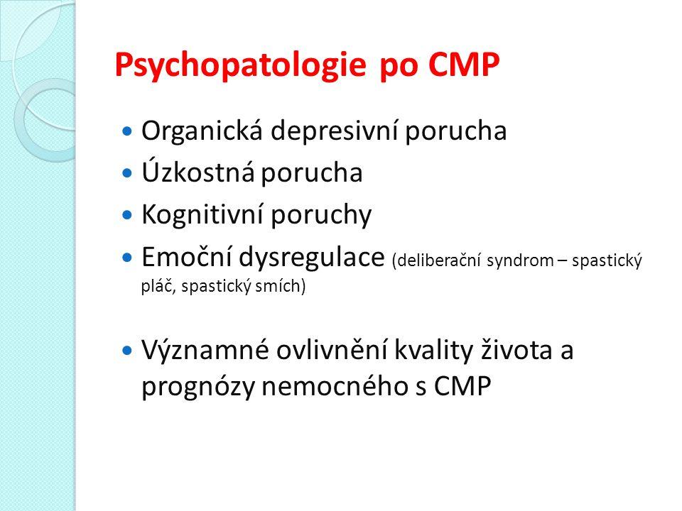 Psychopatologie po CMP Organická depresivní porucha Úzkostná porucha Kognitivní poruchy Emoční dysregulace (deliberační syndrom – spastický pláč, spastický smích) Významné ovlivnění kvality života a prognózy nemocného s CMP