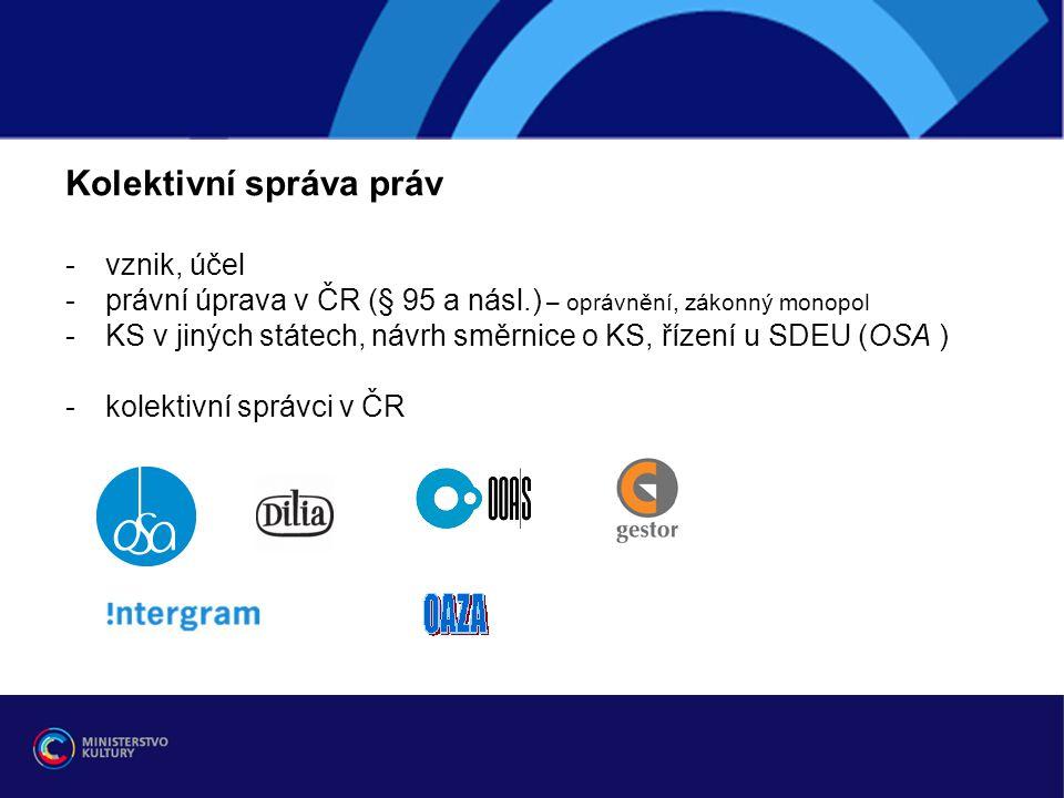 Kolektivní správa práv -vznik, účel -právní úprava v ČR (§ 95 a násl.) – oprávnění, zákonný monopol -KS v jiných státech, návrh směrnice o KS, řízení
