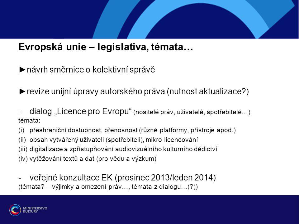 """Evropská unie – legislativa, témata… ►návrh směrnice o kolektivní správě ►revize unijní úpravy autorského práva (nutnost aktualizace?) -dialog """"Licenc"""