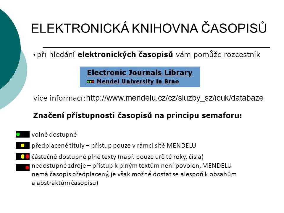 ELEKTRONICKÁ KNIHOVNA ČASOPISŮ při hledání elektronických časopisů vám pomůže rozcestník více informací: http://www.mendelu.cz/cz/sluzby_sz/icuk/datab