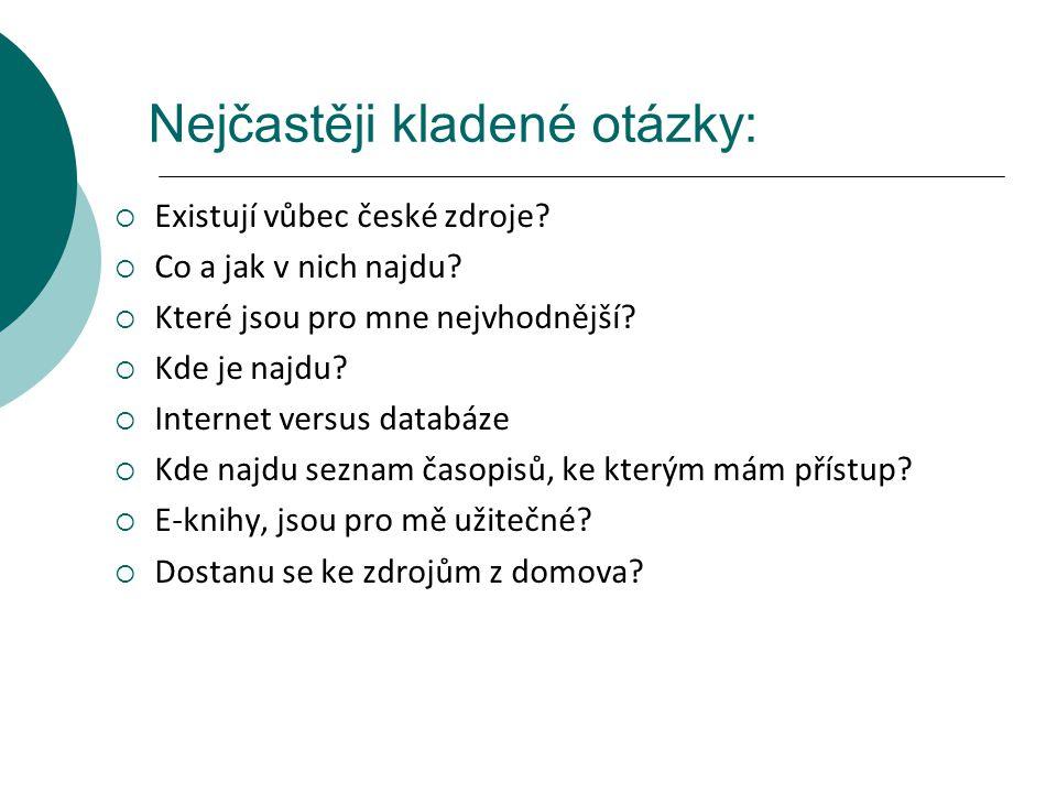 Nejčastěji kladené otázky:  Existují vůbec české zdroje?  Co a jak v nich najdu?  Které jsou pro mne nejvhodnější?  Kde je najdu?  Internet versu