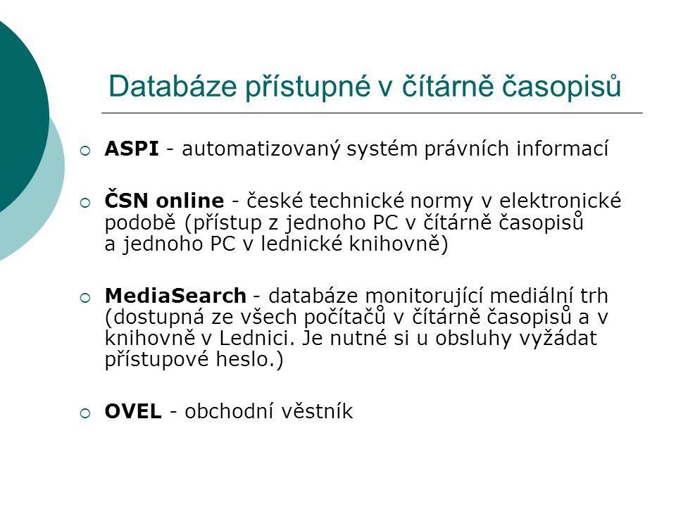Databáze přístupné v čítárně časopisů  ASPI - automatizovaný systém právních informací  ČSN online - české technické normy v elektronické podobě (př