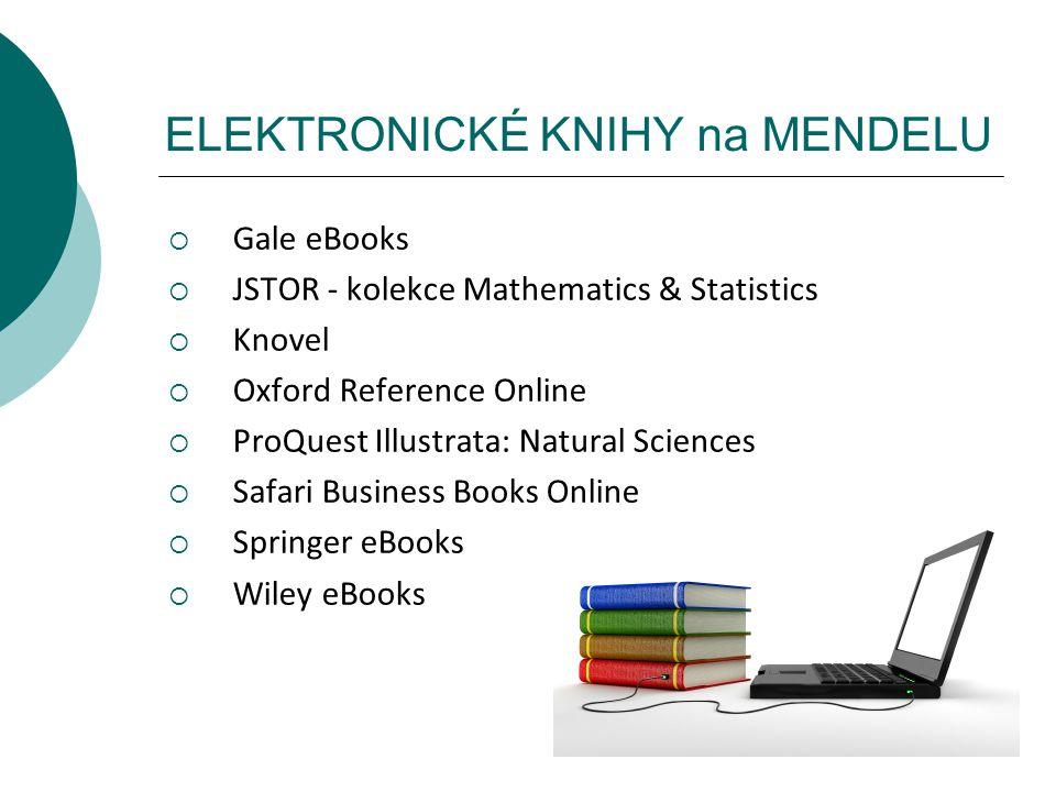 ELEKTRONICKÉ KNIHY na MENDELU  Gale eBooks  JSTOR - kolekce Mathematics & Statistics  Knovel  Oxford Reference Online  ProQuest Illustrata: Natur