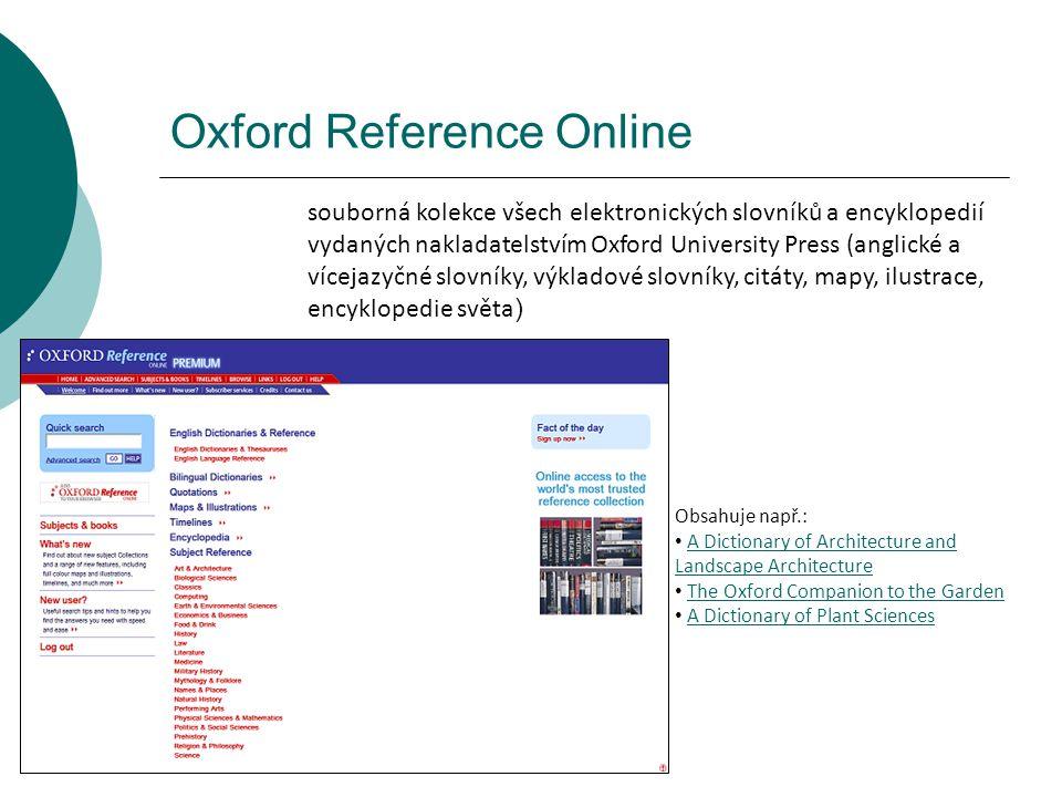 Oxford Reference Online souborná kolekce všech elektronických slovníků a encyklopedií vydaných nakladatelstvím Oxford University Press (anglické a víc
